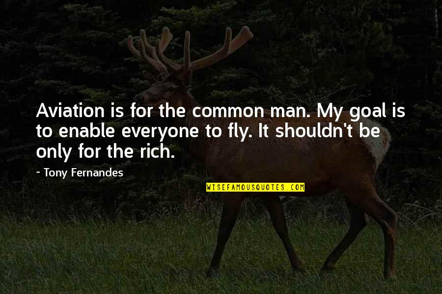 Aviation's Quotes By Tony Fernandes: Aviation is for the common man. My goal