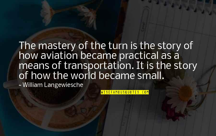 Aviation's Quotes By William Langewiesche: The mastery of the turn is the story