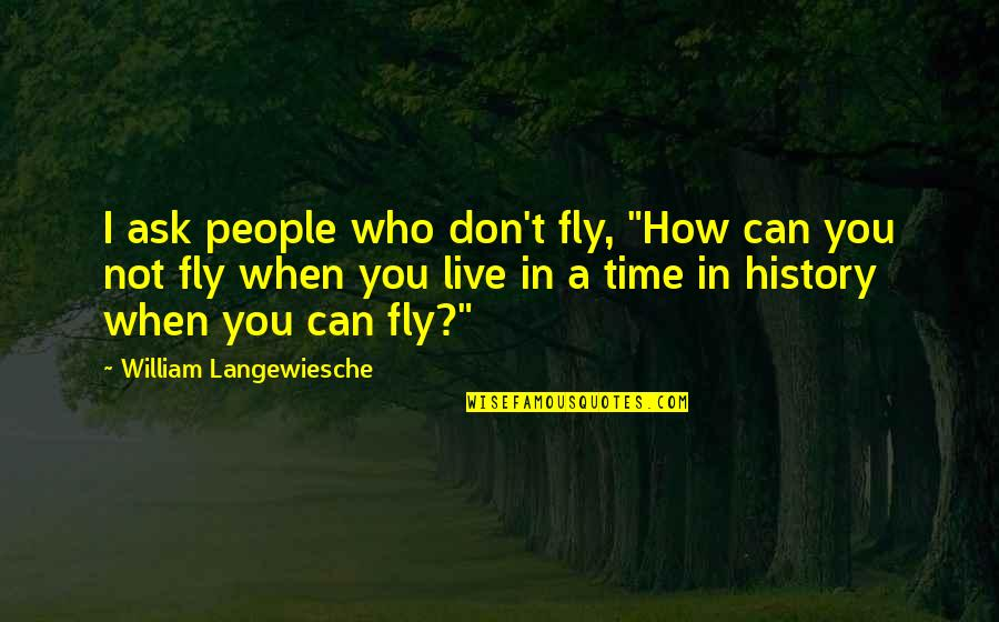 "Aviation's Quotes By William Langewiesche: I ask people who don't fly, ""How can"