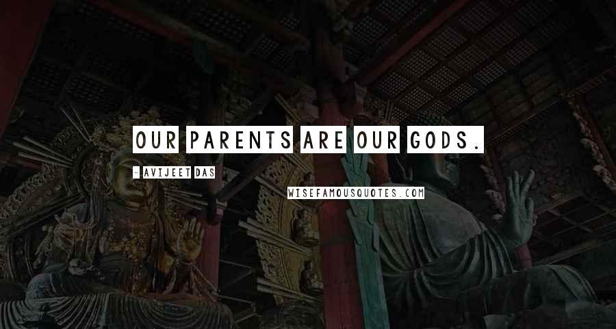Avijeet Das quotes: Our parents are Our Gods.