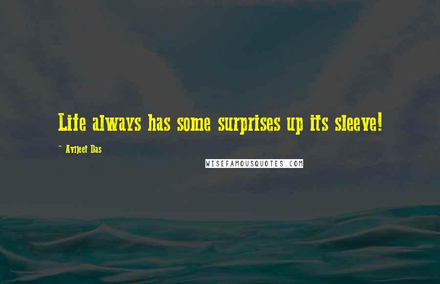 Avijeet Das quotes: Life always has some surprises up its sleeve!