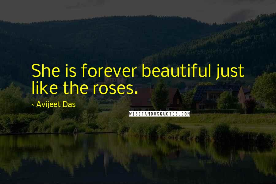 Avijeet Das quotes: She is forever beautiful just like the roses.