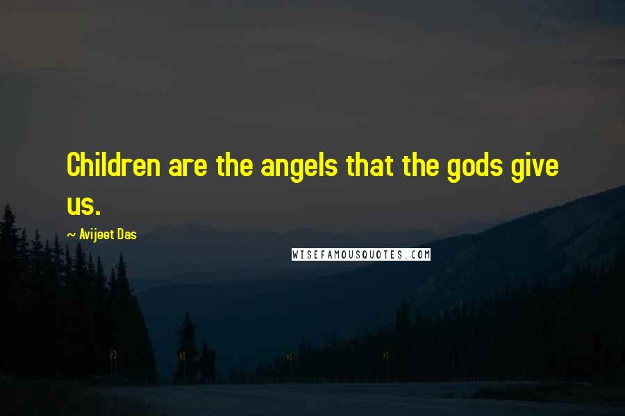 Avijeet Das quotes: Children are the angels that the gods give us.