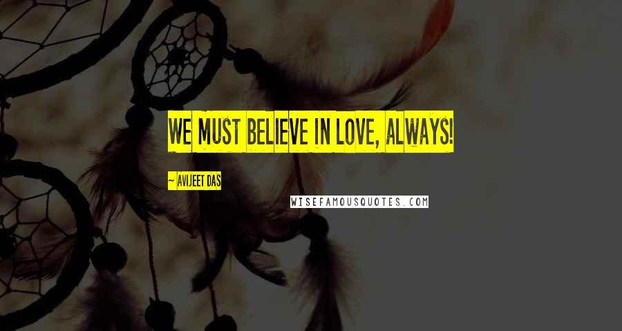 Avijeet Das quotes: We must believe in love, always!