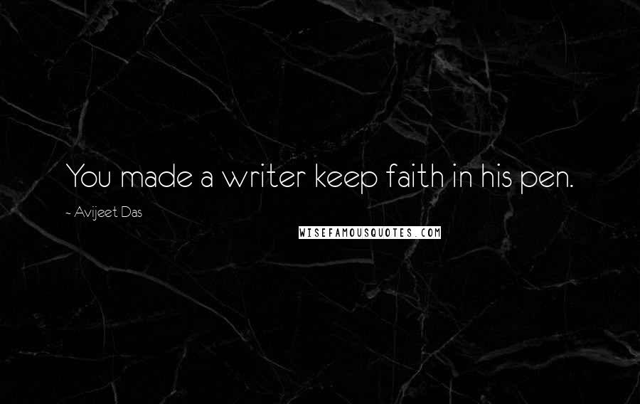 Avijeet Das quotes: You made a writer keep faith in his pen.