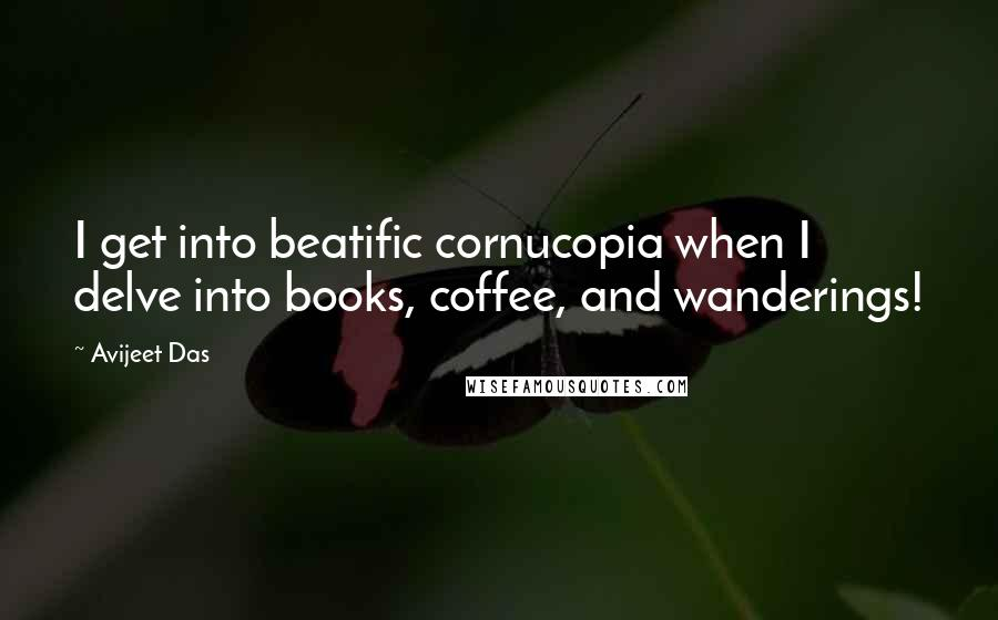 Avijeet Das quotes: I get into beatific cornucopia when I delve into books, coffee, and wanderings!