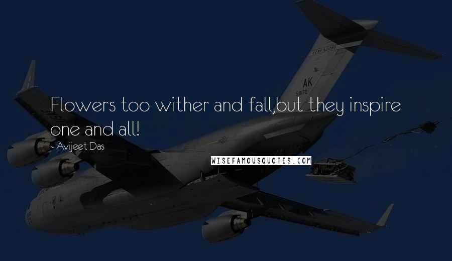Avijeet Das quotes: Flowers too wither and fall,but they inspire one and all!