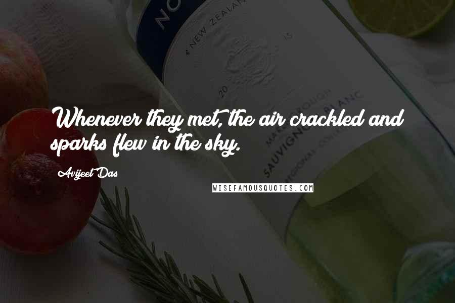 Avijeet Das quotes: Whenever they met, the air crackled and sparks flew in the sky.