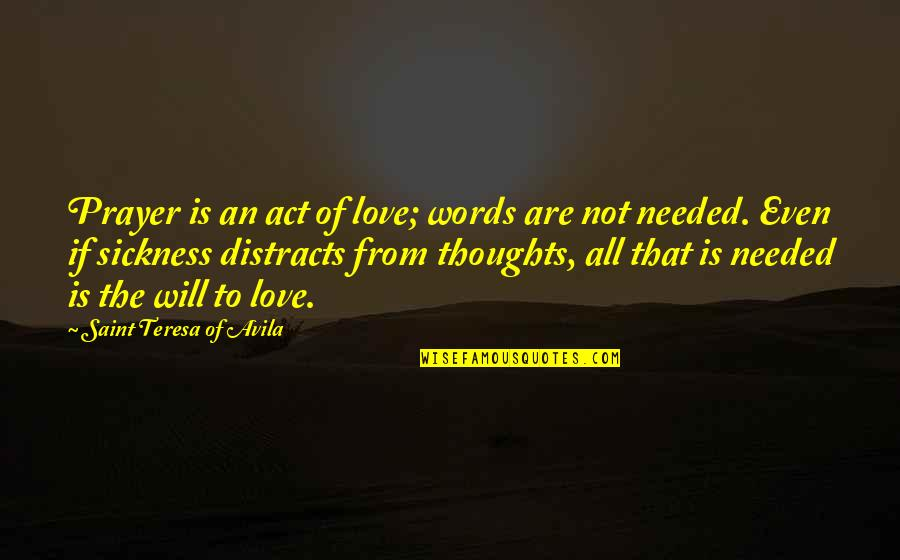 Avila Quotes By Saint Teresa Of Avila: Prayer is an act of love; words are