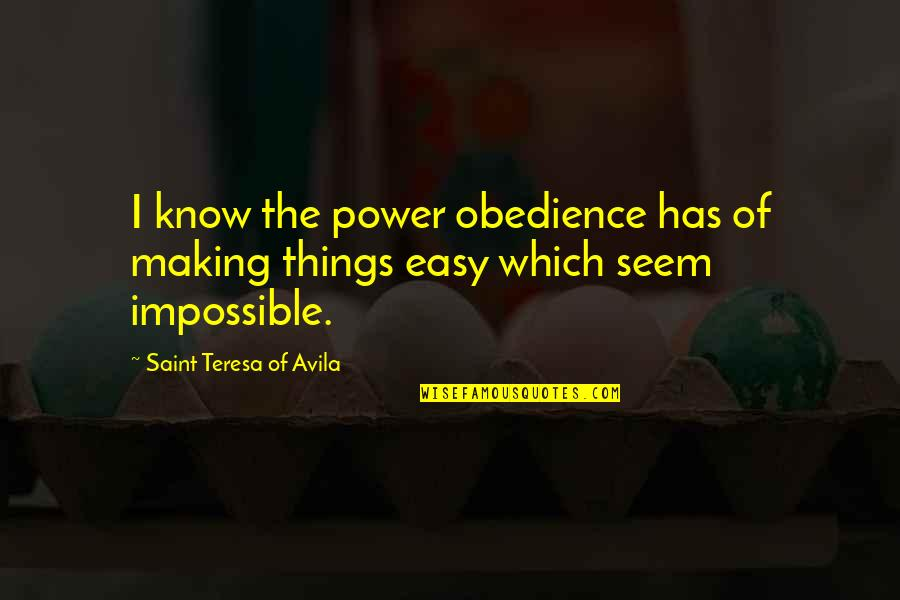 Avila Quotes By Saint Teresa Of Avila: I know the power obedience has of making