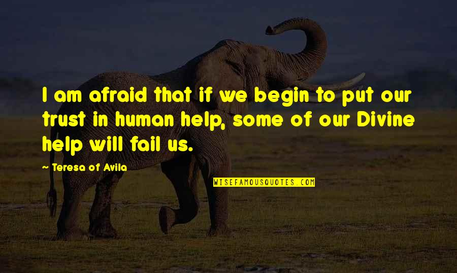 Avila Quotes By Teresa Of Avila: I am afraid that if we begin to