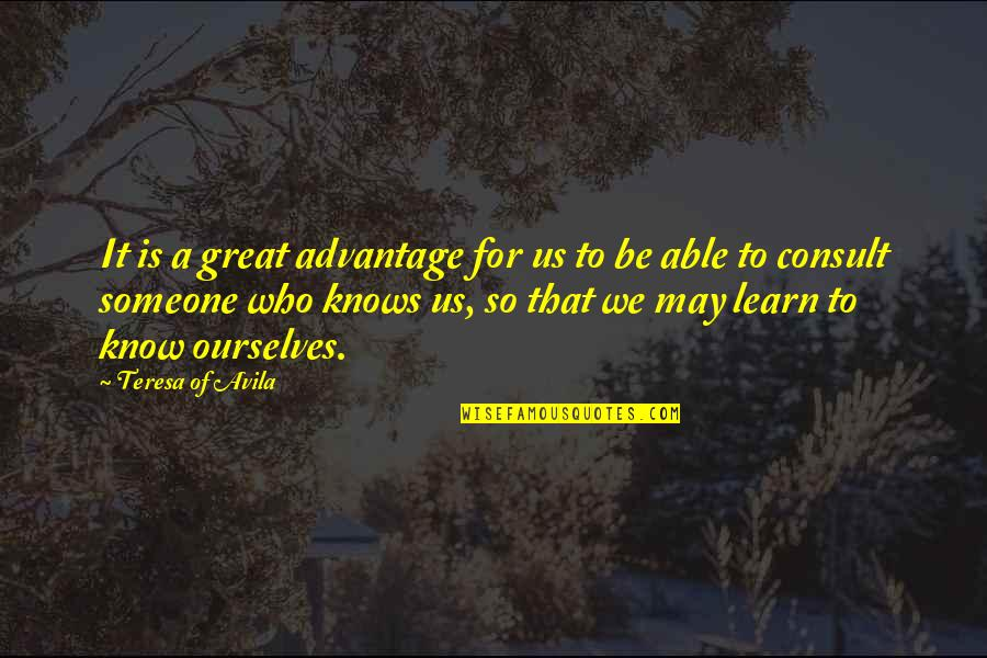 Avila Quotes By Teresa Of Avila: It is a great advantage for us to