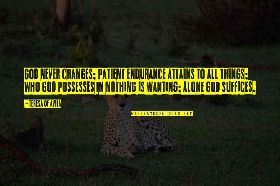 Avila Quotes By Teresa Of Avila: God never changes; Patient endurance Attains to all