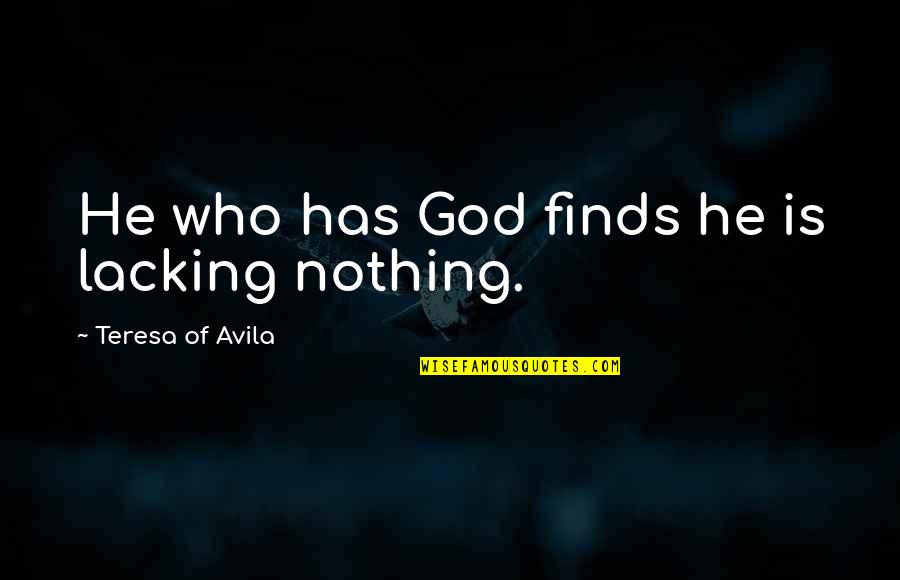 Avila Quotes By Teresa Of Avila: He who has God finds he is lacking