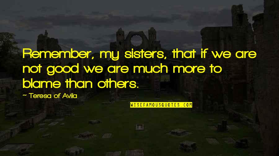 Avila Quotes By Teresa Of Avila: Remember, my sisters, that if we are not