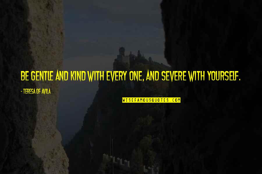 Avila Quotes By Teresa Of Avila: Be gentle and kind with every one, and