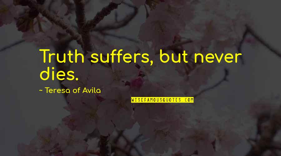 Avila Quotes By Teresa Of Avila: Truth suffers, but never dies.