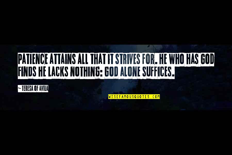 Avila Quotes By Teresa Of Avila: Patience attains All that it strives for. He