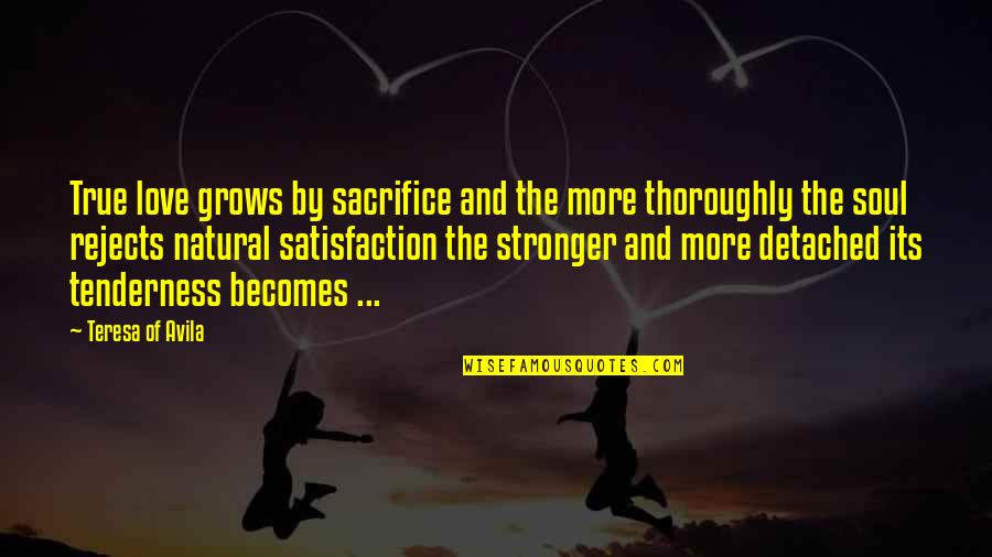 Avila Quotes By Teresa Of Avila: True love grows by sacrifice and the more