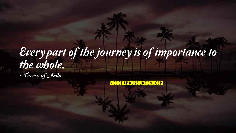 Avila Quotes By Teresa Of Avila: Every part of the journey is of importance