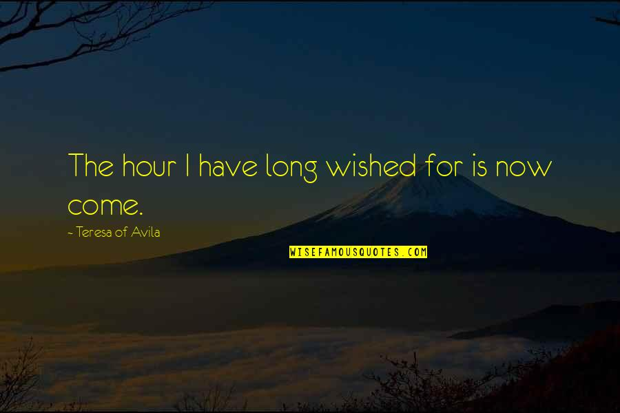 Avila Quotes By Teresa Of Avila: The hour I have long wished for is