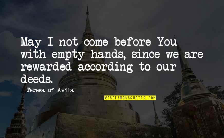 Avila Quotes By Teresa Of Avila: May I not come before You with empty