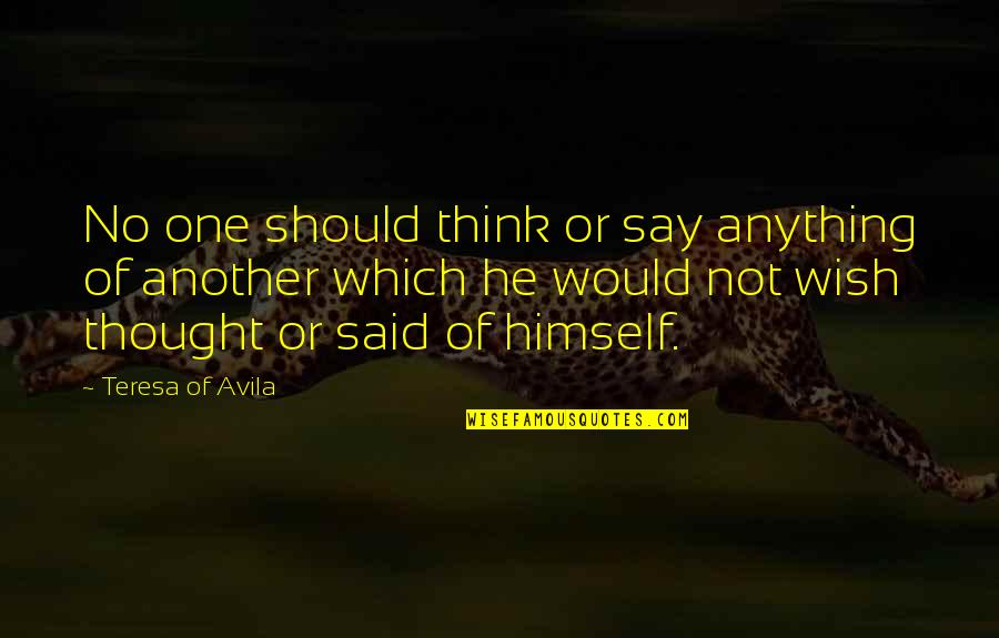 Avila Quotes By Teresa Of Avila: No one should think or say anything of