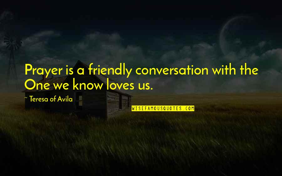 Avila Quotes By Teresa Of Avila: Prayer is a friendly conversation with the One