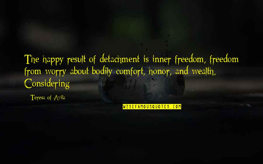 Avila Quotes By Teresa Of Avila: The happy result of detachment is inner freedom,