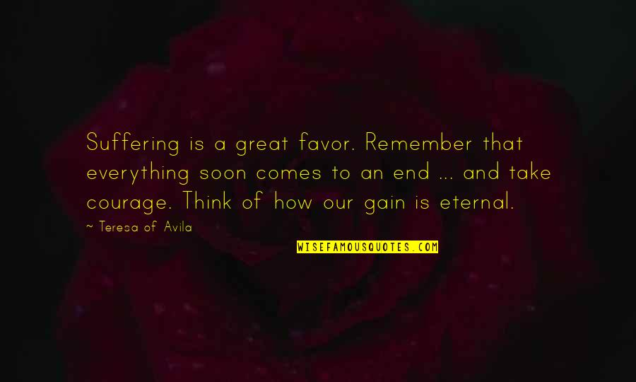 Avila Quotes By Teresa Of Avila: Suffering is a great favor. Remember that everything