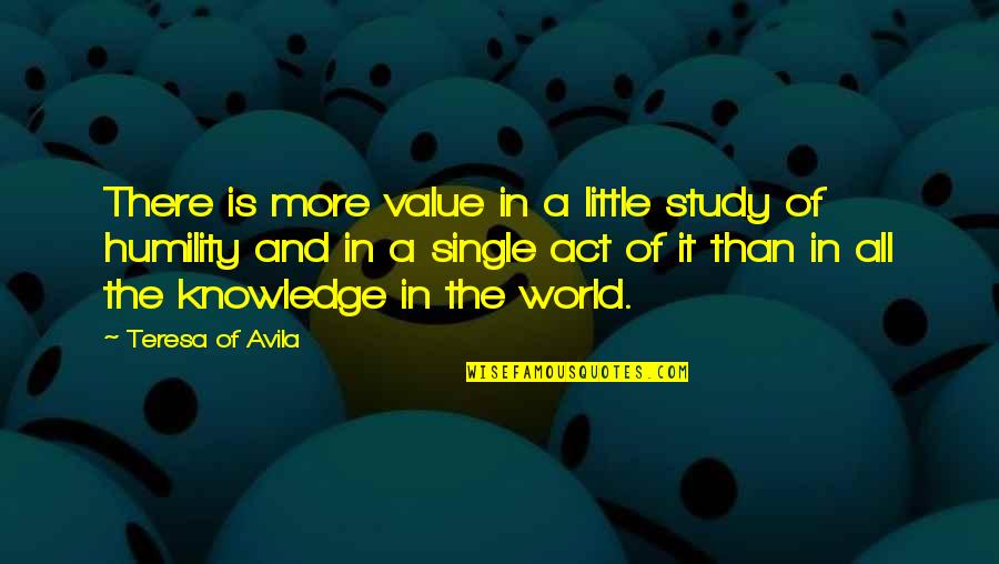 Avila Quotes By Teresa Of Avila: There is more value in a little study