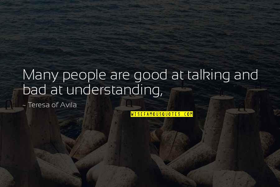 Avila Quotes By Teresa Of Avila: Many people are good at talking and bad