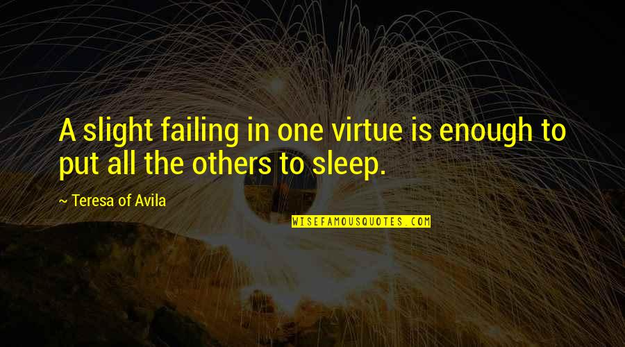 Avila Quotes By Teresa Of Avila: A slight failing in one virtue is enough