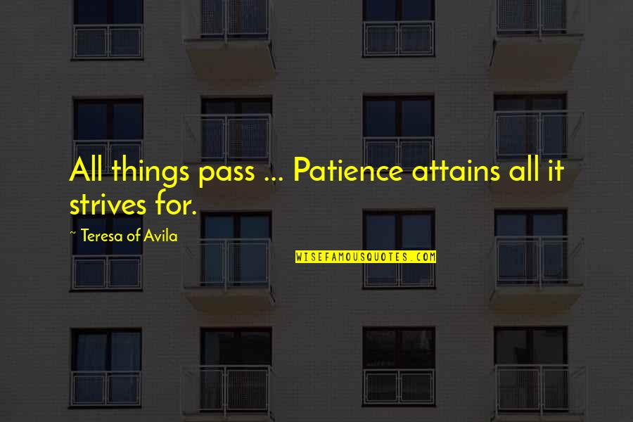 Avila Quotes By Teresa Of Avila: All things pass ... Patience attains all it