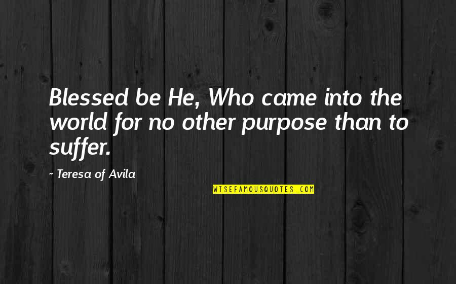 Avila Quotes By Teresa Of Avila: Blessed be He, Who came into the world