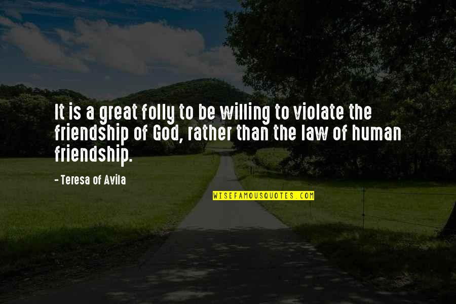 Avila Quotes By Teresa Of Avila: It is a great folly to be willing