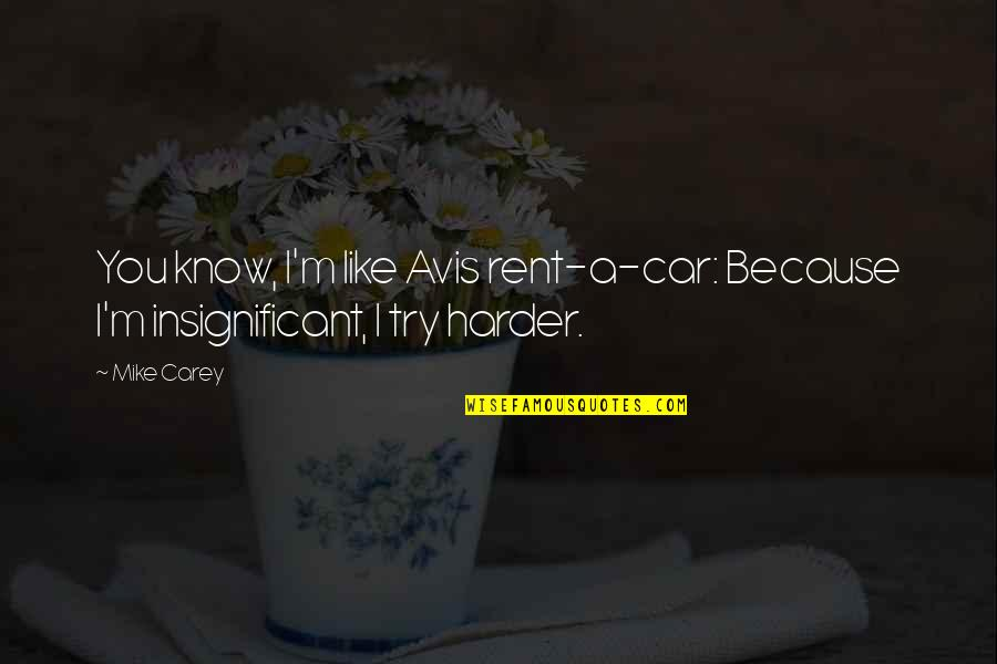 Avis Rent A Car Quotes By Mike Carey: You know, I'm like Avis rent-a-car: Because I'm