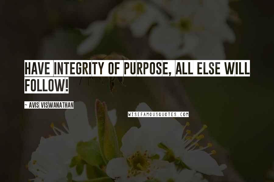 AVIS Viswanathan quotes: Have Integrity of Purpose, All Else will Follow!