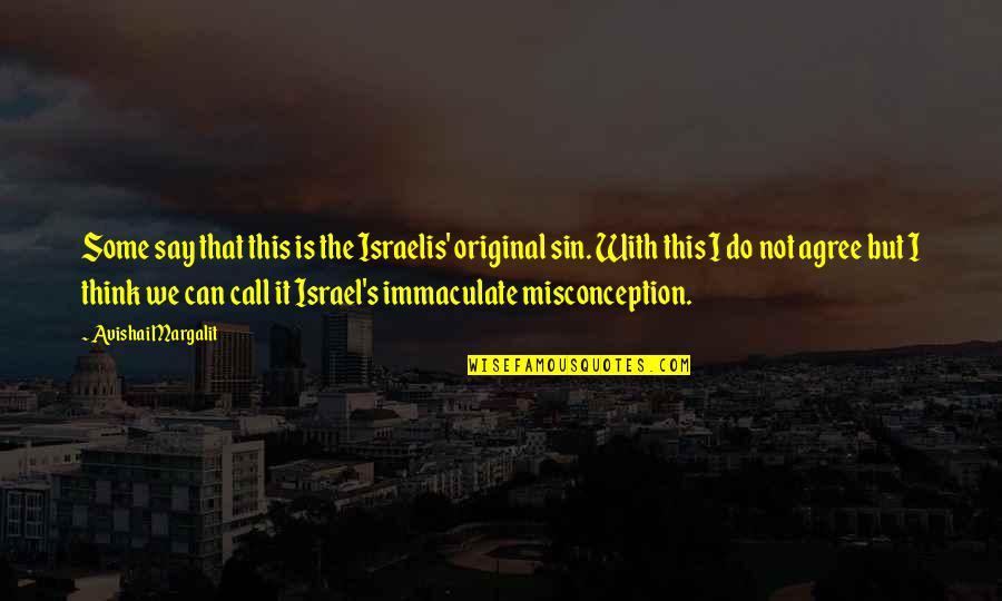 Avishai Margalit Quotes By Avishai Margalit: Some say that this is the Israelis' original