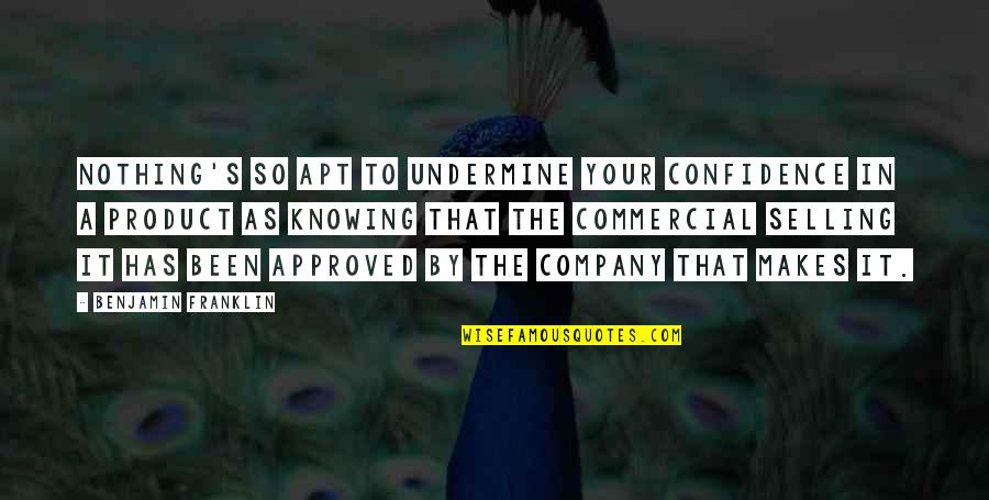 Avishai Margalit Quotes By Benjamin Franklin: Nothing's so apt to undermine your confidence in