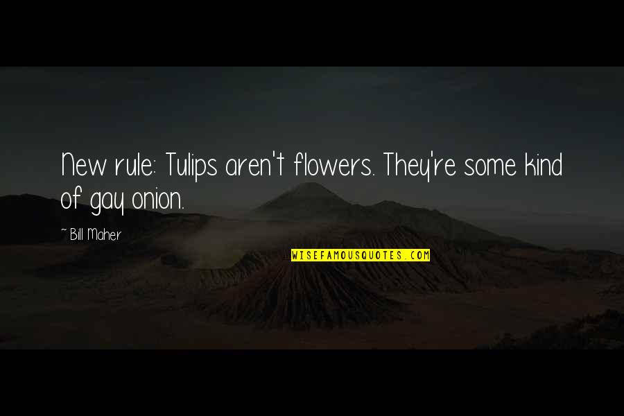 Avishai Margalit Quotes By Bill Maher: New rule: Tulips aren't flowers. They're some kind