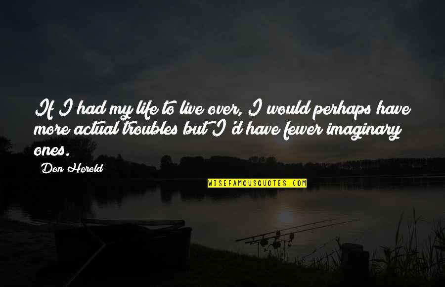 Avishai Margalit Quotes By Don Herold: If I had my life to live over,