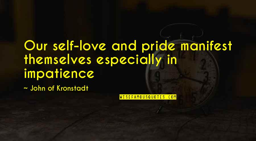 Avishai Margalit Quotes By John Of Kronstadt: Our self-love and pride manifest themselves especially in