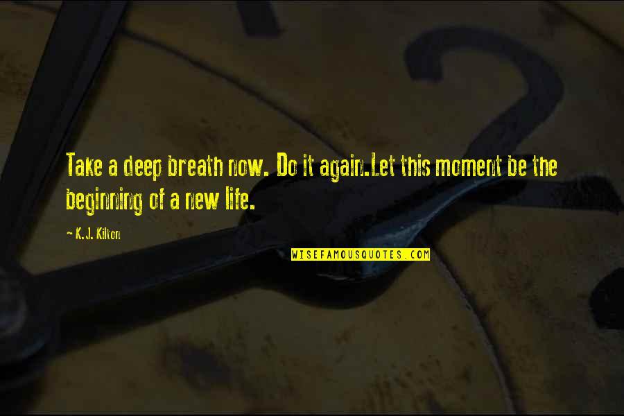Avishai Margalit Quotes By K.J. Kilton: Take a deep breath now. Do it again.Let