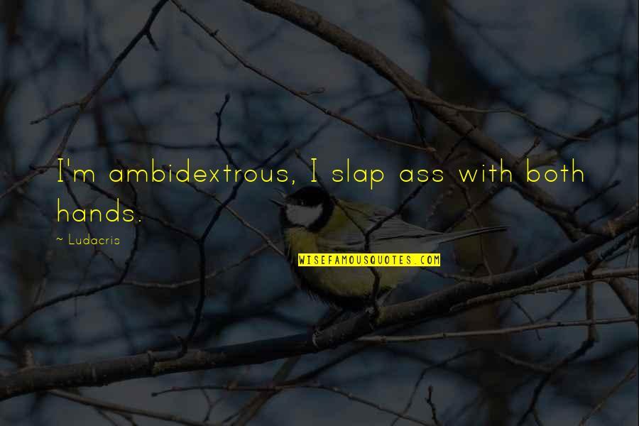 Avishai Margalit Quotes By Ludacris: I'm ambidextrous, I slap ass with both hands.