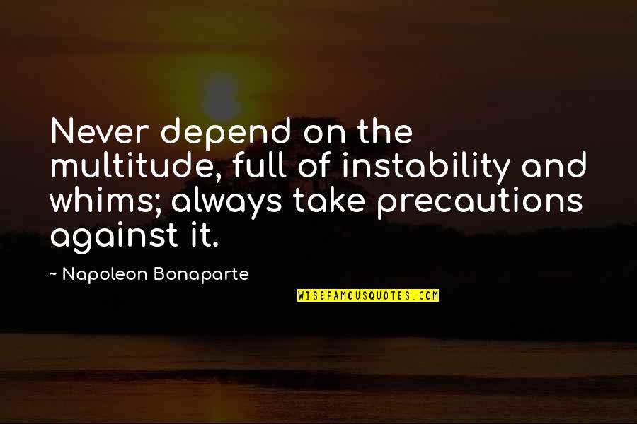 Avishai Margalit Quotes By Napoleon Bonaparte: Never depend on the multitude, full of instability
