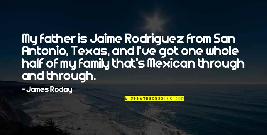 Aviva Income Protection Quotes By James Roday: My father is Jaime Rodriguez from San Antonio,