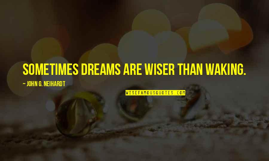 Aviva Income Protection Quotes By John G. Neihardt: Sometimes dreams are wiser than waking.