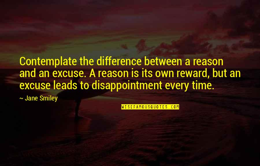 Aviva Saved Quotes By Jane Smiley: Contemplate the difference between a reason and an