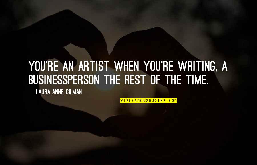 Aviva Saved Quotes By Laura Anne Gilman: You're an artist when you're writing, a businessperson